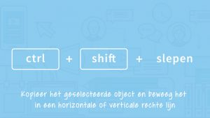 Sneltoets Articulate Storyline: Ctrl + Shift + Slepen